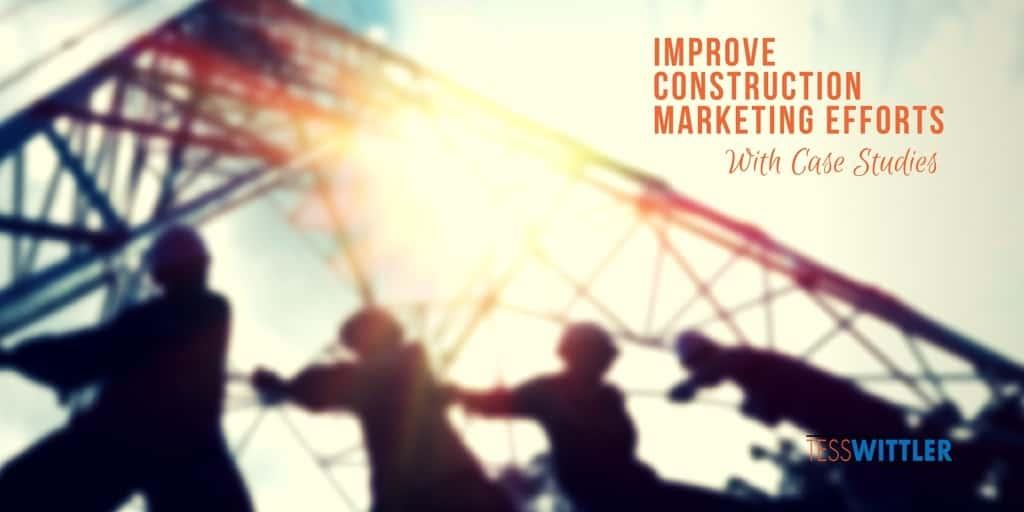 improve-construction-marketing-efforts-case-studies