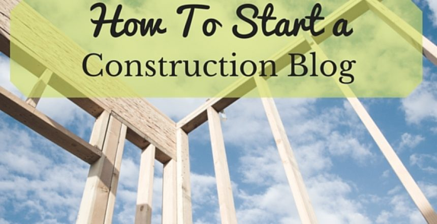 how-to-start-a-construction-blog